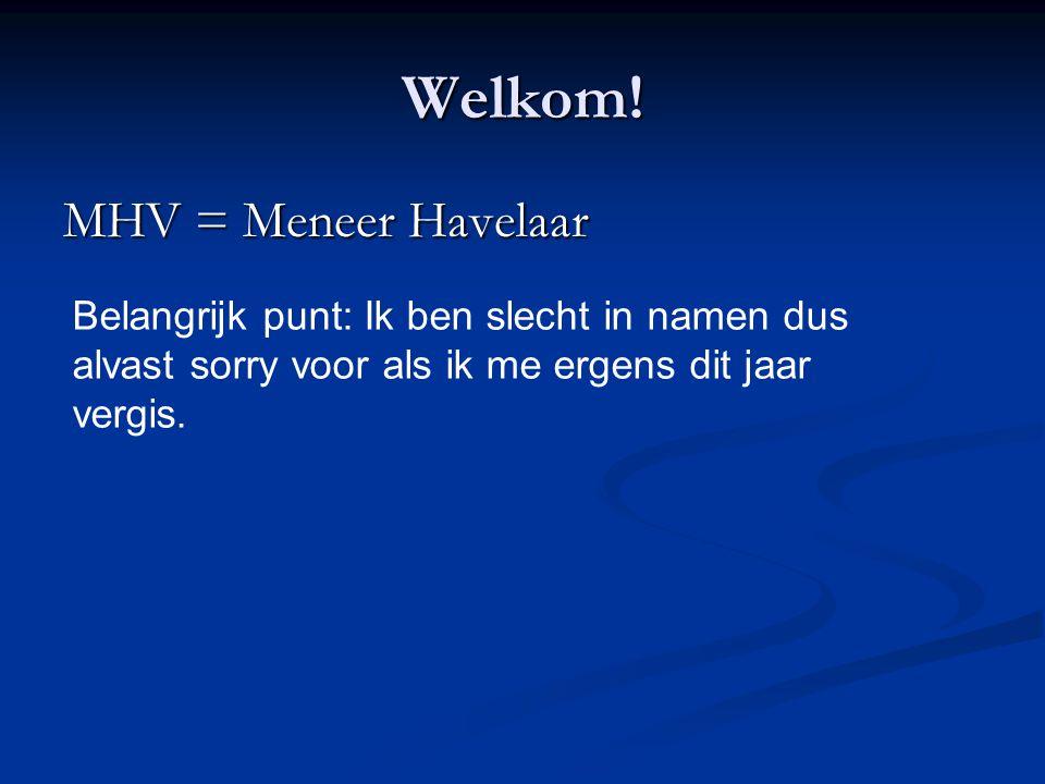 Welkom! MHV = Meneer Havelaar Belangrijk punt: Ik ben slecht in namen dus alvast sorry voor als ik me ergens dit jaar vergis.