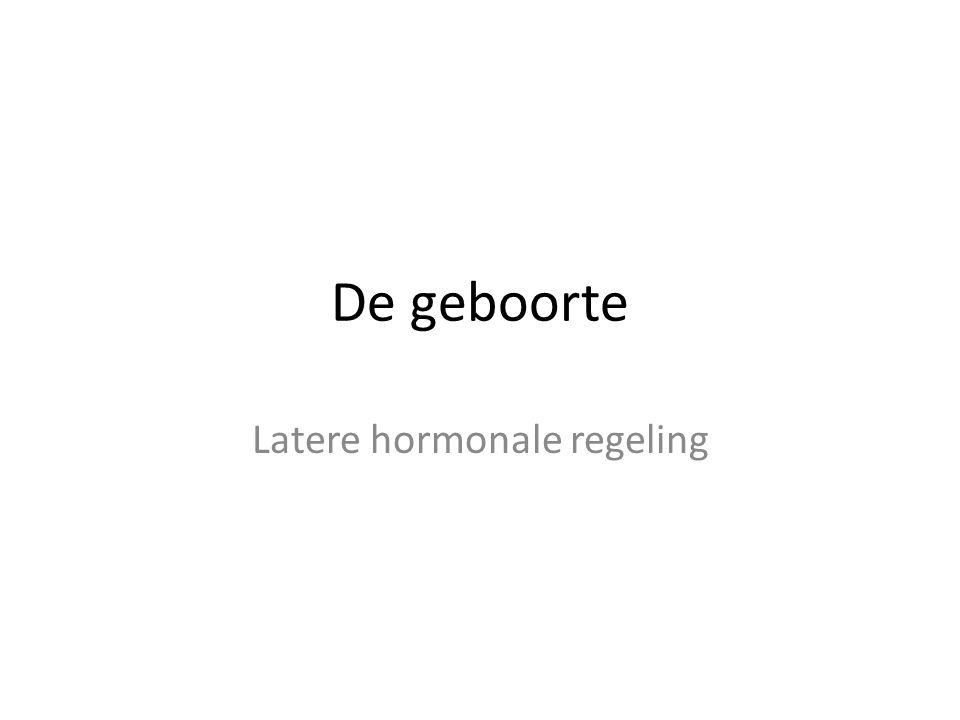 De geboorte Latere hormonale regeling