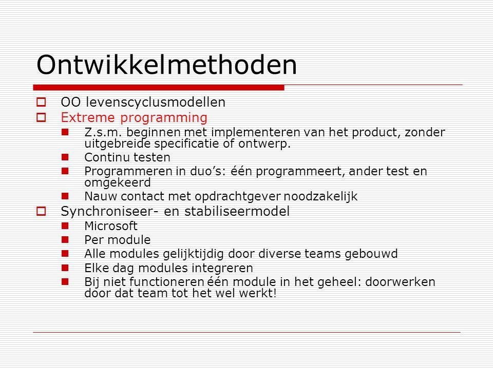 Ontwikkelmethoden  OO levenscyclusmodellen  Extreme programming Z.s.m.