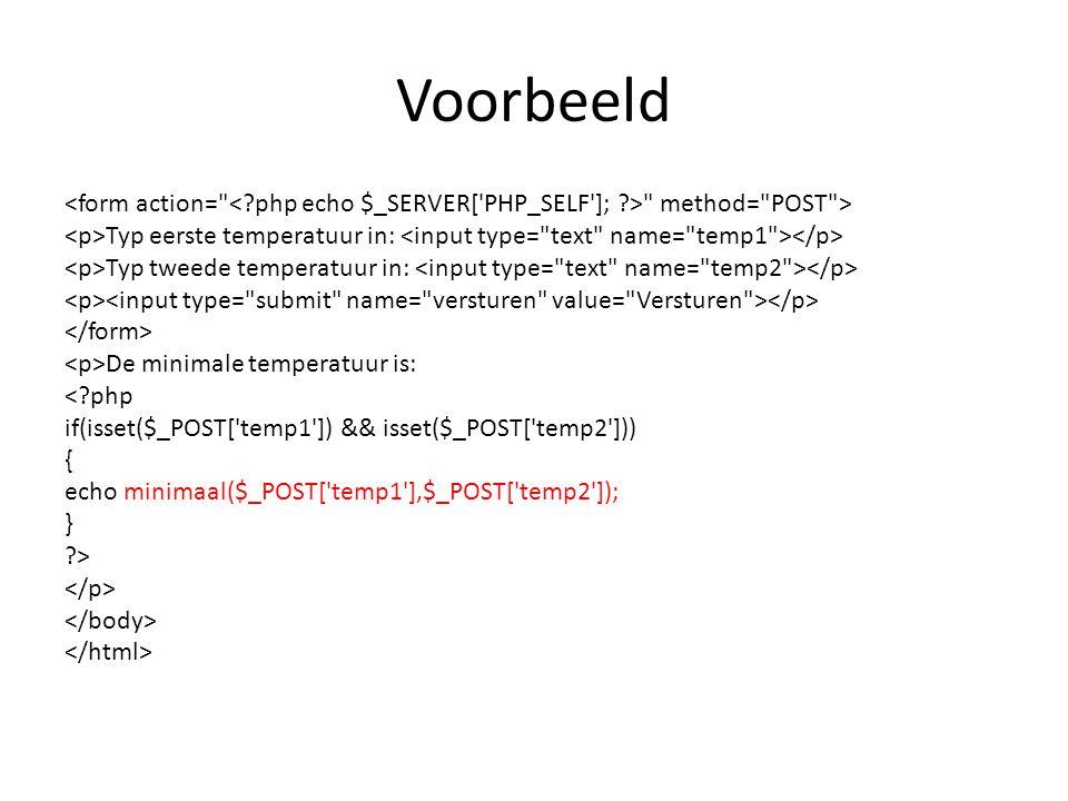 Voorbeeld method= POST > Typ eerste temperatuur in: Typ tweede temperatuur in: De minimale temperatuur is: <?php if(isset($_POST[ temp1 ]) && isset($_POST[ temp2 ])) { echo minimaal($_POST[ temp1 ],$_POST[ temp2 ]); } ?>