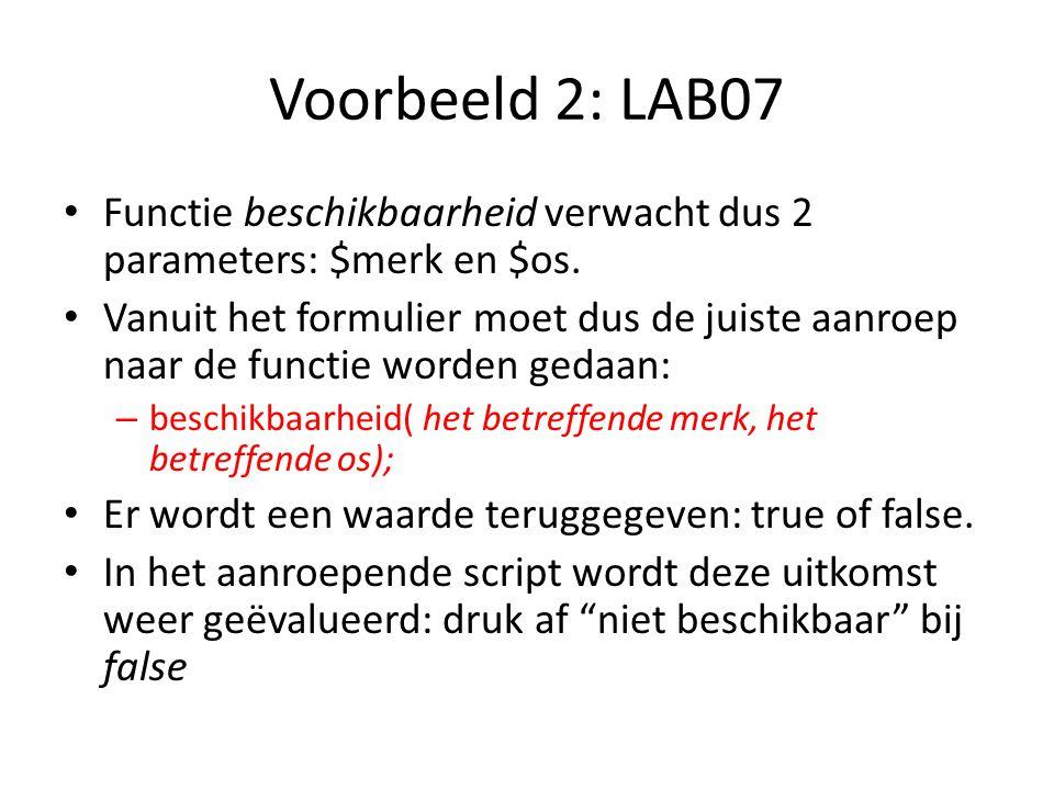 Voorbeeld 2: LAB07 Functie beschikbaarheid verwacht dus 2 parameters: $merk en $os. Vanuit het formulier moet dus de juiste aanroep naar de functie wo