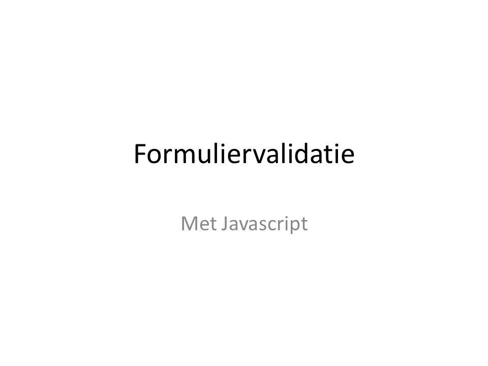 Nog een voorbeeld Links: file://localhost/Volumes/FREECOM HDD/Lesmateriaal/workshopmateriaal/PHP/F ormuliervalidatie met JS/veld.php file://localhost/Volumes/FREECOM HDD/Lesmateriaal/workshopmateriaal/PHP/F ormuliervalidatie met JS/checkform.js