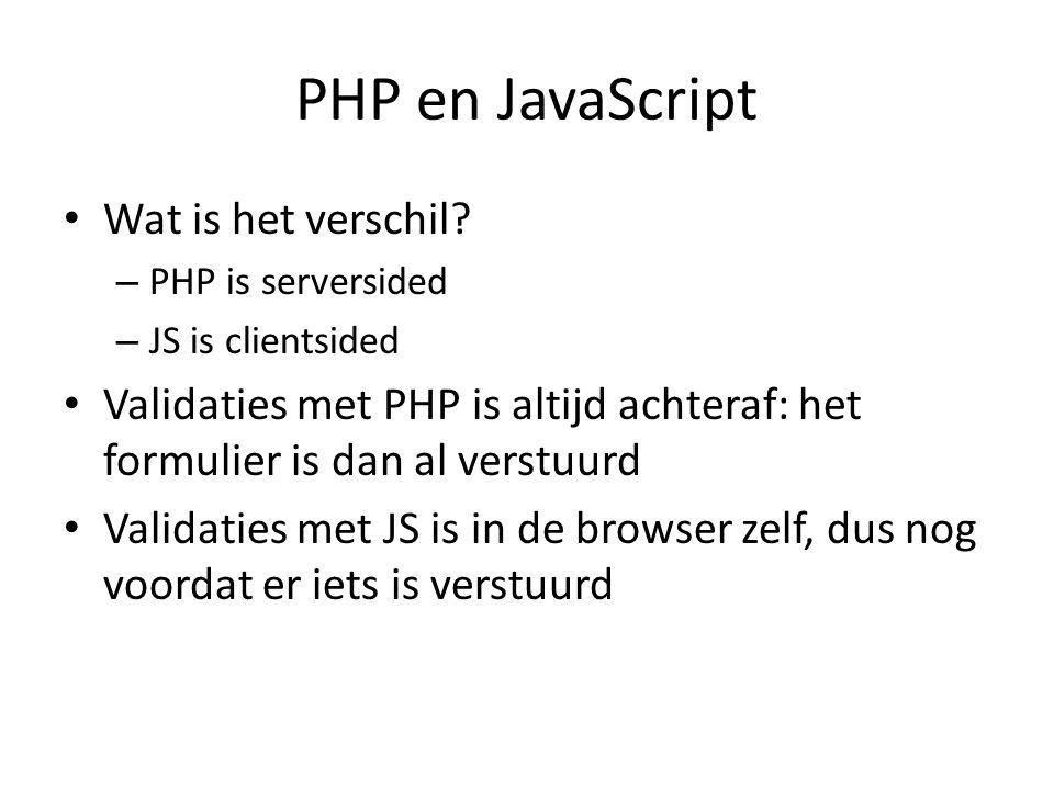 Nadeel JavaScript Nadeel van JS is, dat het toegestaan moet zijn in de browser Daarom altijd ook nog extra validatie in PHP, voor het geval de browser JS niet ondersteunt