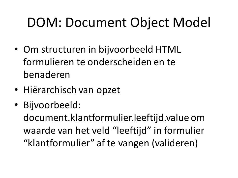 DOM gebruik in formulier … Leeftijd: <input type= text onchange= if(document.klantformulier.leeftijd.value <= 17) { alert('ongeldige leeftijd.