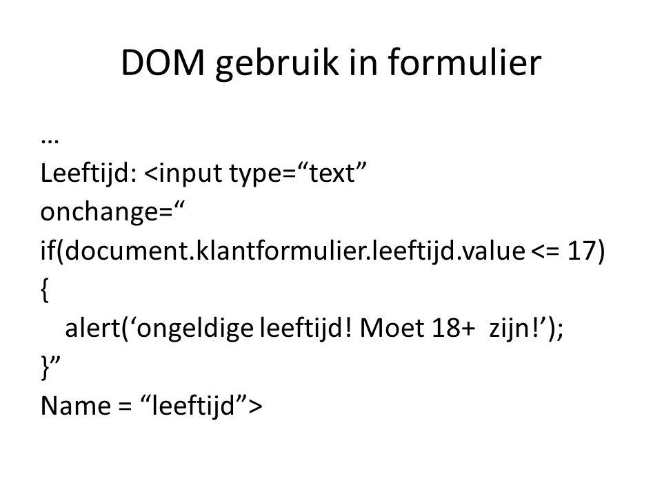 """DOM gebruik in formulier … Leeftijd: <input type=""""text"""" onchange="""" if(document.klantformulier.leeftijd.value <= 17) { alert('ongeldige leeftijd! Moet"""