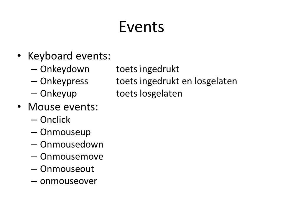 Events Voorbeeld toepassing event: <input type= text onchange= alert('naam gewijzigd!') name= achternaam