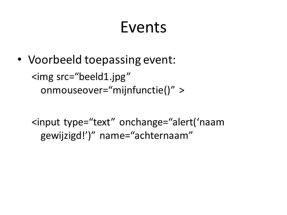 """Events Voorbeeld toepassing event: <input type=""""text"""" onchange=""""alert('naam gewijzigd!')"""" name=""""achternaam"""""""