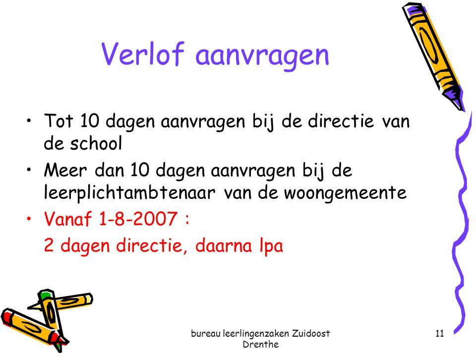 bureau leerlingenzaken Zuidoost Drenthe 11 Verlof aanvragen Tot 10 dagen aanvragen bij de directie van de school Meer dan 10 dagen aanvragen bij de le