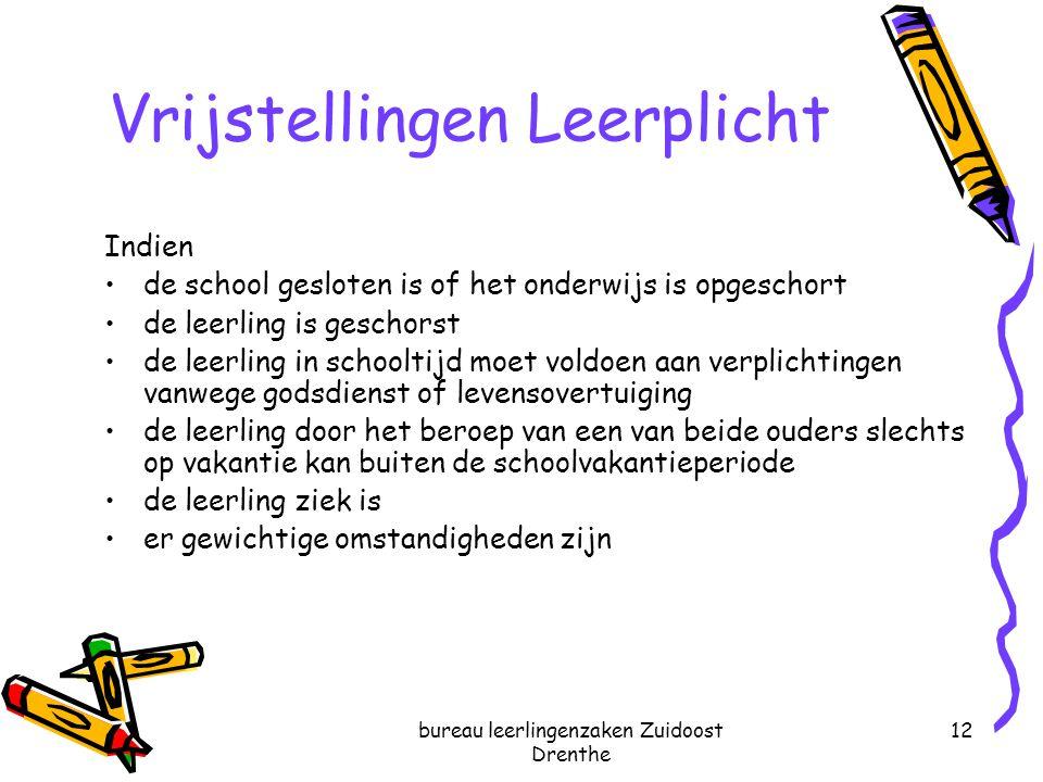 bureau leerlingenzaken Zuidoost Drenthe 12 Vrijstellingen Leerplicht Indien de school gesloten is of het onderwijs is opgeschort de leerling is gescho