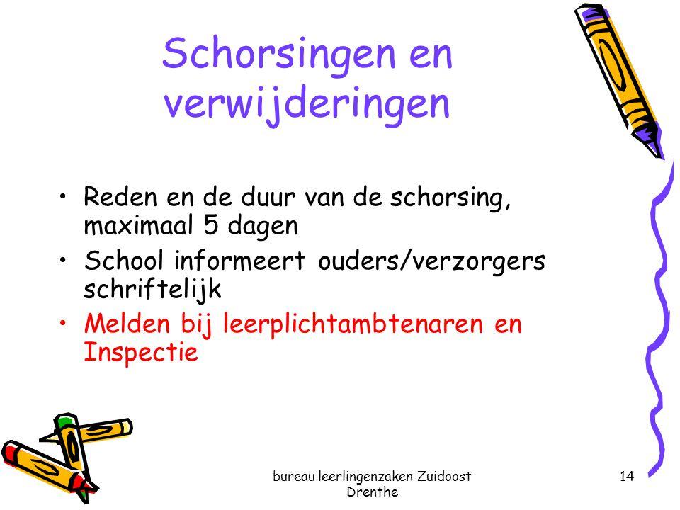bureau leerlingenzaken Zuidoost Drenthe 14 Schorsingen en verwijderingen Reden en de duur van de schorsing, maximaal 5 dagen School informeert ouders/