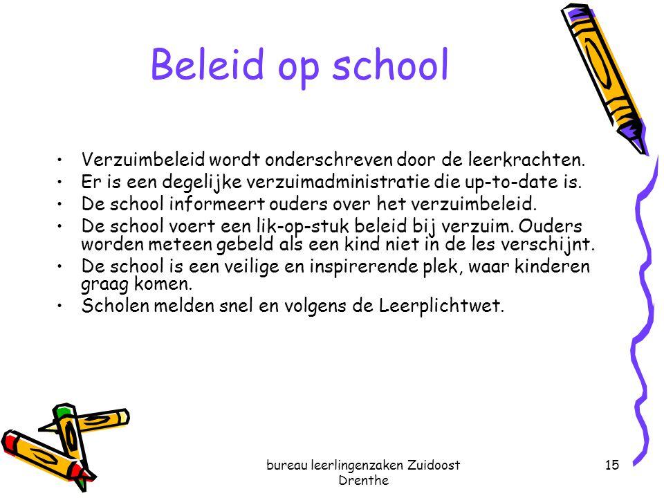 bureau leerlingenzaken Zuidoost Drenthe 15 Beleid op school Verzuimbeleid wordt onderschreven door de leerkrachten. Er is een degelijke verzuimadminis