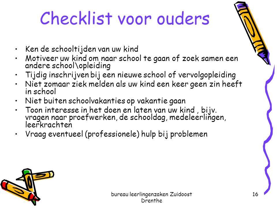 bureau leerlingenzaken Zuidoost Drenthe 16 Checklist voor ouders Ken de schooltijden van uw kind Motiveer uw kind om naar school te gaan of zoek samen