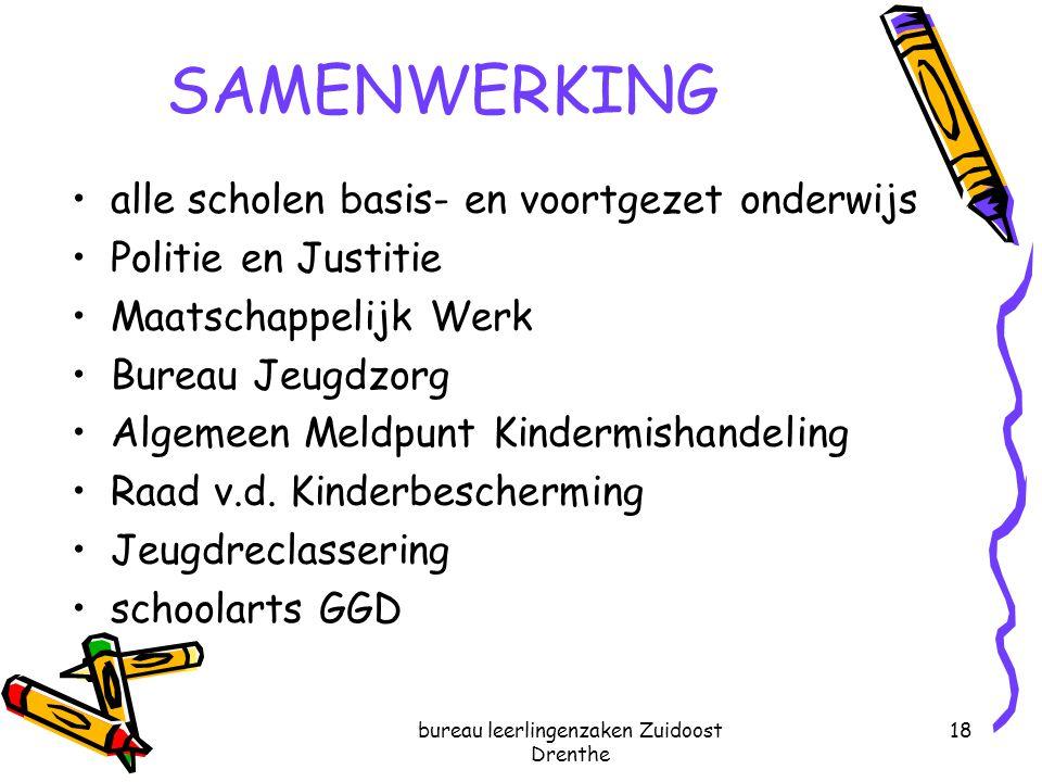 bureau leerlingenzaken Zuidoost Drenthe 18 SAMENWERKING alle scholen basis- en voortgezet onderwijs Politie en Justitie Maatschappelijk Werk Bureau Je