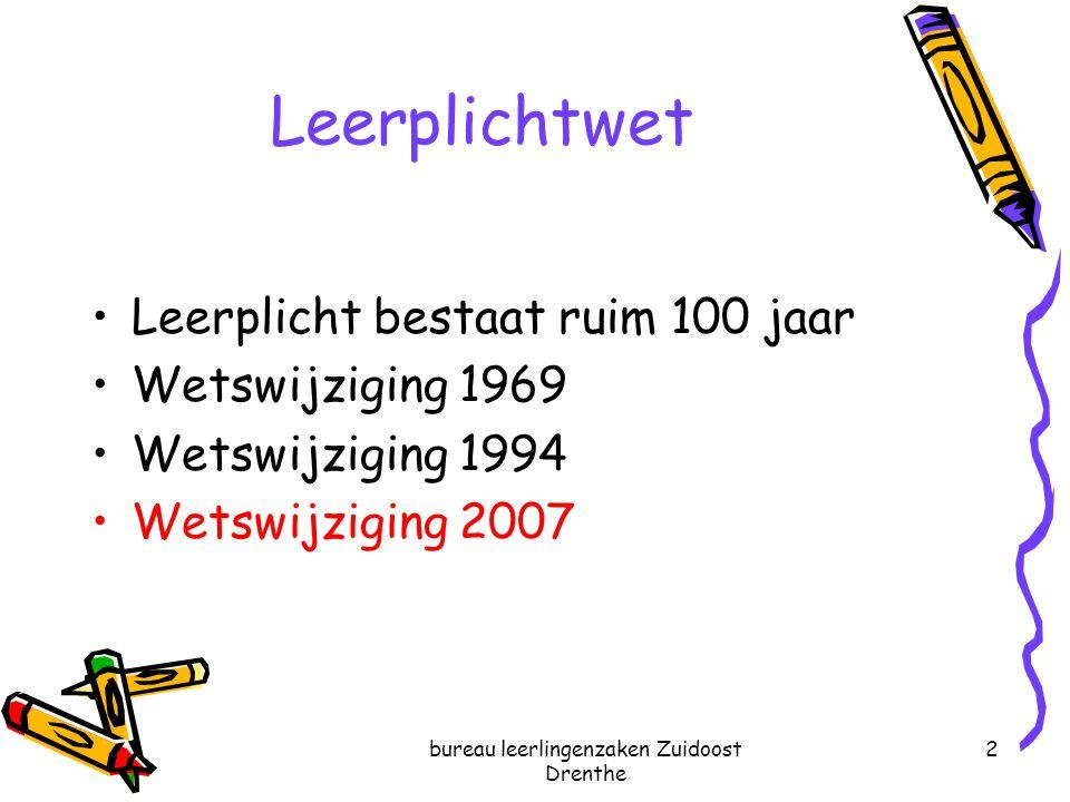 bureau leerlingenzaken Zuidoost Drenthe 2 Leerplichtwet Leerplicht bestaat ruim 100 jaar Wetswijziging 1969 Wetswijziging 1994 Wetswijziging 2007