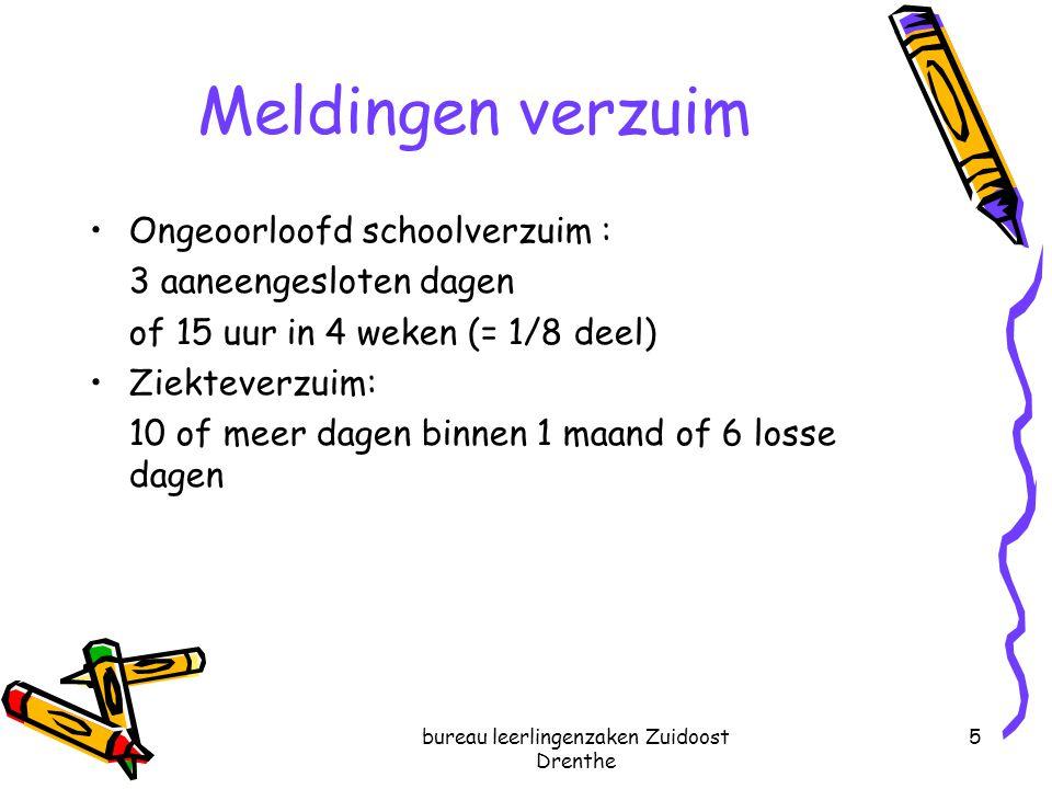 bureau leerlingenzaken Zuidoost Drenthe 5 Meldingen verzuim Ongeoorloofd schoolverzuim : 3 aaneengesloten dagen of 15 uur in 4 weken (= 1/8 deel) Ziek