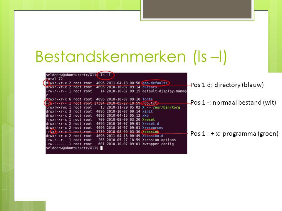 Bestandskenmerken (ls –l) Pos 1 d: directory (blauw) Pos 1 -: normaal bestand (wit) Pos 1 - + x: programma (groen)