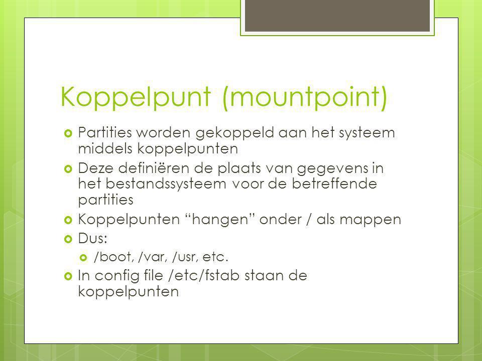 Koppelpunt (mountpoint)  Partities worden gekoppeld aan het systeem middels koppelpunten  Deze definiëren de plaats van gegevens in het bestandssyst