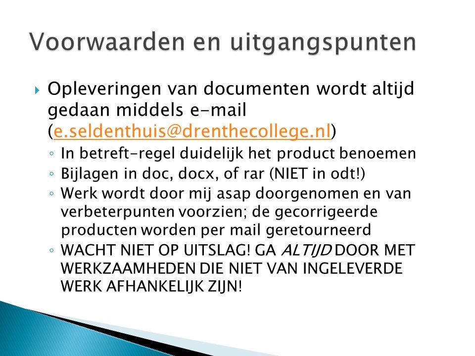  Opleveringen van documenten wordt altijd gedaan middels e-mail (e.seldenthuis@drenthecollege.nl)e.seldenthuis@drenthecollege.nl ◦ In betreft-regel d