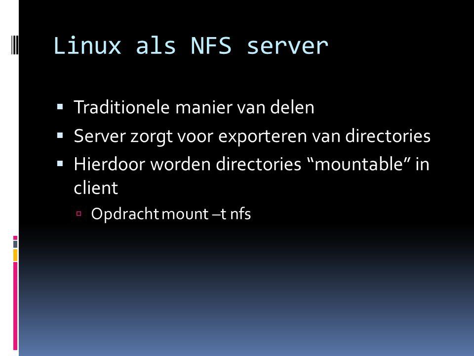 Linux als NFS server  Traditionele manier van delen  Server zorgt voor exporteren van directories  Hierdoor worden directories mountable in client  Opdracht mount –t nfs
