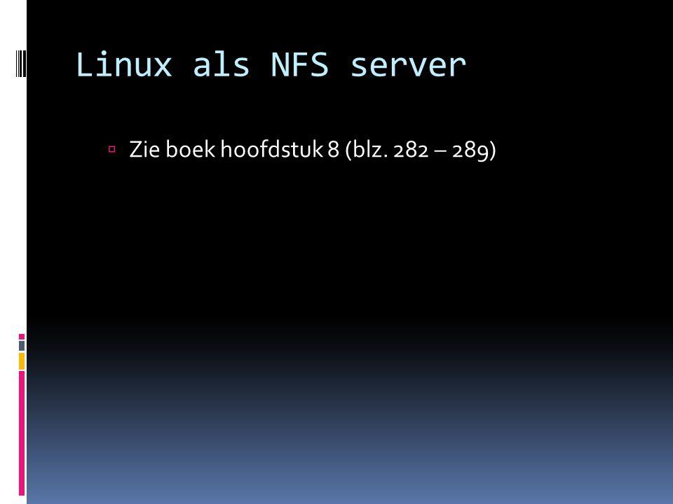 Linux als NFS server  Zie boek hoofdstuk 8 (blz. 282 – 289)