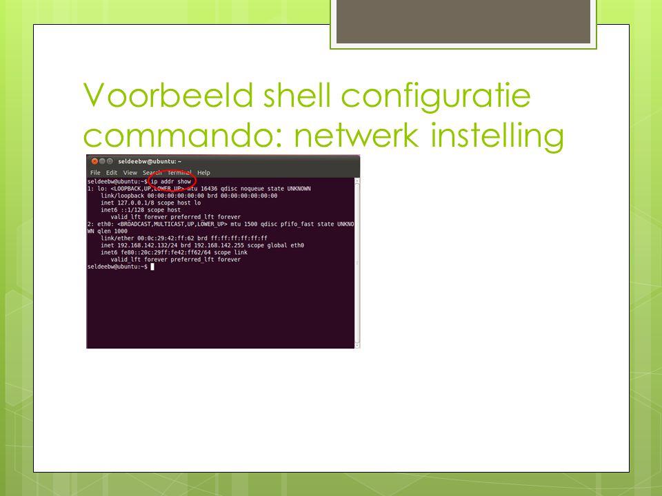 Voorbeeld shell configuratie commando: netwerk instelling