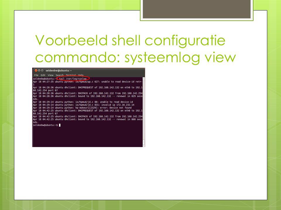 Voorbeeld shell configuratie commando: systeemlog view