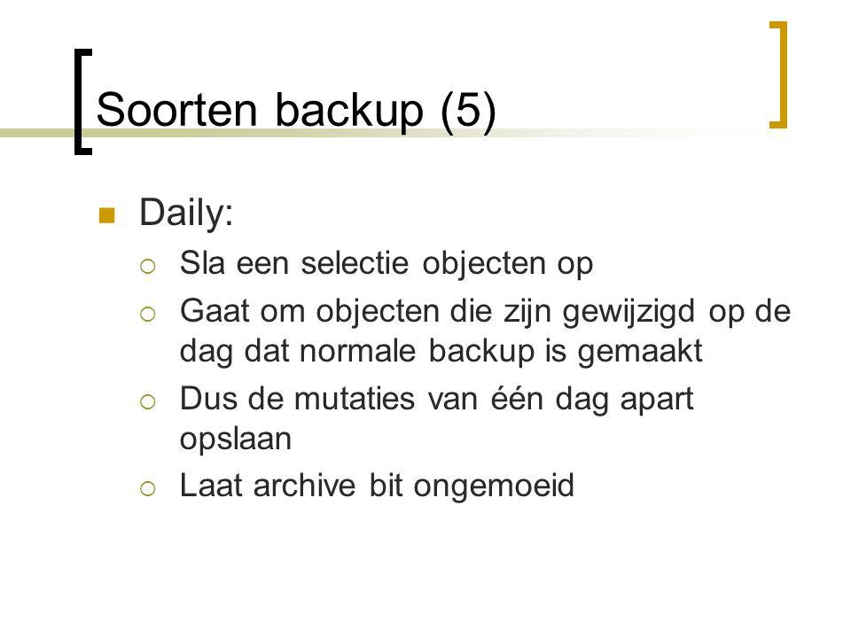 Soorten backup (5) Daily:  Sla een selectie objecten op  Gaat om objecten die zijn gewijzigd op de dag dat normale backup is gemaakt  Dus de mutaties van één dag apart opslaan  Laat archive bit ongemoeid