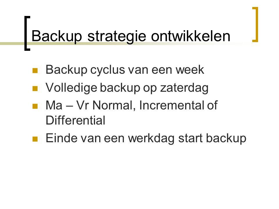 Backup strategie ontwikkelen Backup cyclus van een week Volledige backup op zaterdag Ma – Vr Normal, Incremental of Differential Einde van een werkdag start backup