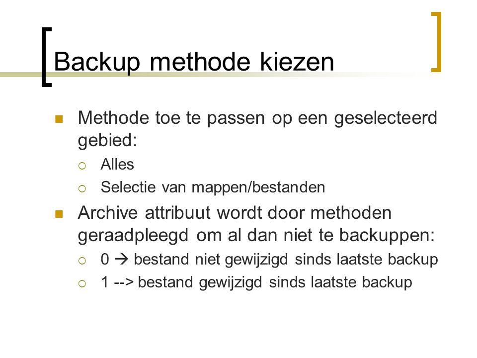 Backup methode kiezen Methode toe te passen op een geselecteerd gebied:  Alles  Selectie van mappen/bestanden Archive attribuut wordt door methoden geraadpleegd om al dan niet te backuppen:  0  bestand niet gewijzigd sinds laatste backup  1 --> bestand gewijzigd sinds laatste backup