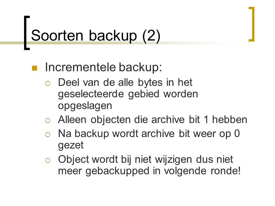 Soorten backup (3) Differentiële backup:  Deel van de alle bytes in het geselecteerde gebied worden opgeslagen  Alleen objecten die archive bit 1 hebben  Na backup wordt archive bit NIET op 0 gezet  Object wordt in volgende ronde wéér gebackupped!