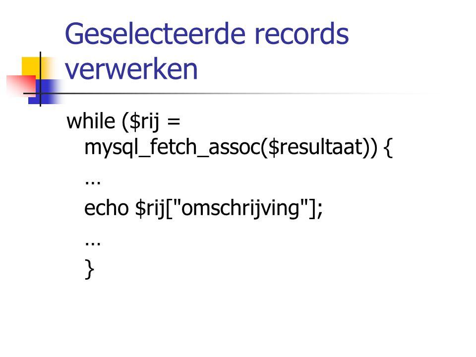 Geselecteerde records verwerken while ($rij = mysql_fetch_assoc($resultaat)) { … echo $rij[ omschrijving ]; … }