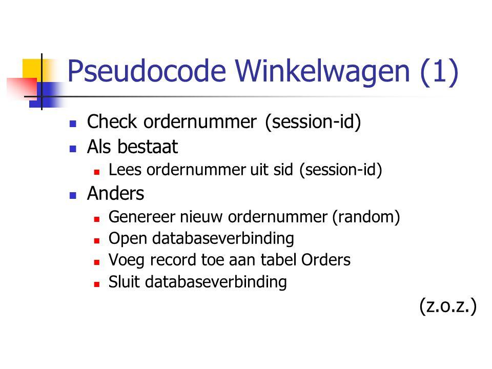 Pseudocode Winkelwagen (1) Check ordernummer (session-id) Als bestaat Lees ordernummer uit sid (session-id) Anders Genereer nieuw ordernummer (random) Open databaseverbinding Voeg record toe aan tabel Orders Sluit databaseverbinding (z.o.z.)