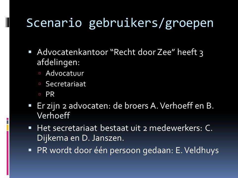 """Scenario gebruikers/groepen  Advocatenkantoor """"Recht door Zee"""" heeft 3 afdelingen:  Advocatuur  Secretariaat  PR  Er zijn 2 advocaten: de broers"""