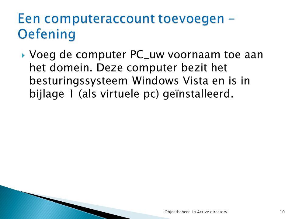  Voeg de computer PC_uw voornaam toe aan het domein. Deze computer bezit het besturingssysteem Windows Vista en is in bijlage 1 (als virtuele pc) geï