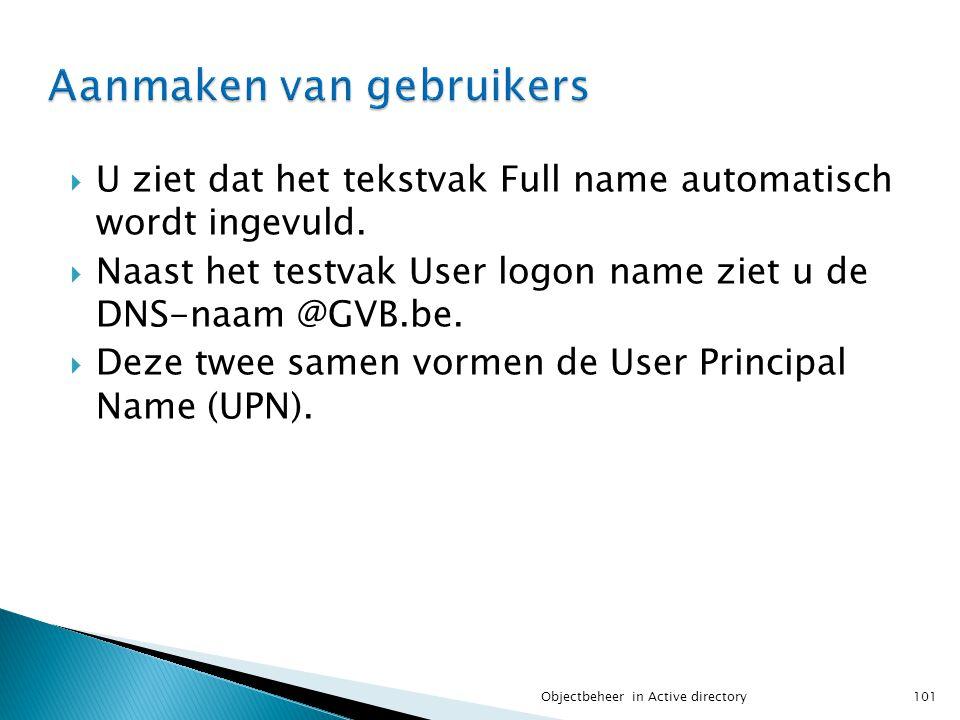  U ziet dat het tekstvak Full name automatisch wordt ingevuld.  Naast het testvak User logon name ziet u de DNS-naam @GVB.be.  Deze twee samen vorm