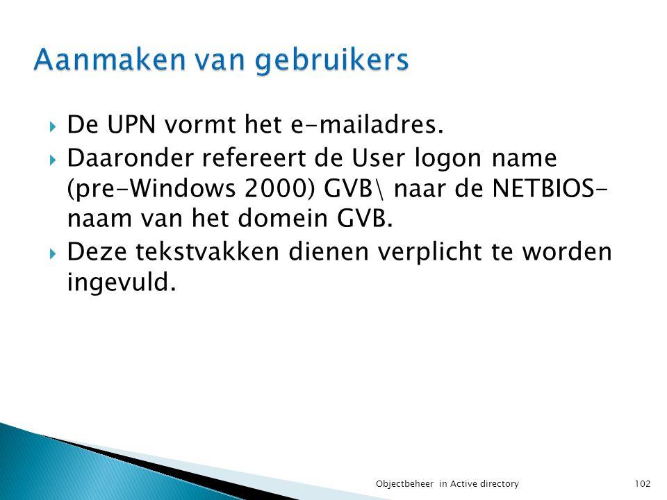  De UPN vormt het e-mailadres.  Daaronder refereert de User logon name (pre-Windows 2000) GVB\ naar de NETBIOS- naam van het domein GVB.  Deze teks