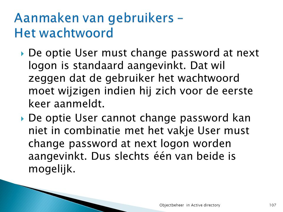  De optie User must change password at next logon is standaard aangevinkt. Dat wil zeggen dat de gebruiker het wachtwoord moet wijzigen indien hij zi