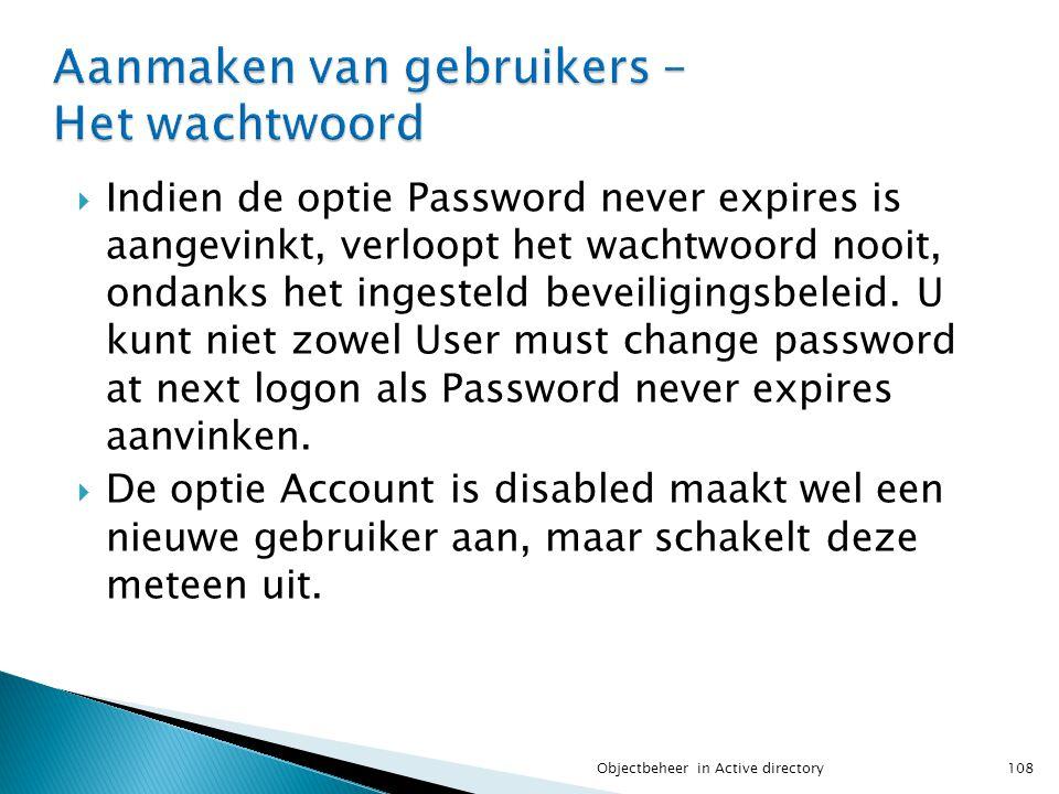  Indien de optie Password never expires is aangevinkt, verloopt het wachtwoord nooit, ondanks het ingesteld beveiligingsbeleid. U kunt niet zowel Use