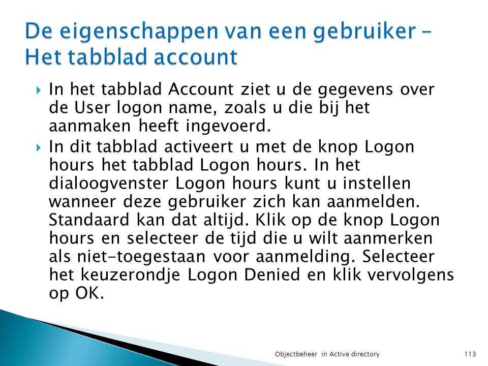  In het tabblad Account ziet u de gegevens over de User logon name, zoals u die bij het aanmaken heeft ingevoerd.  In dit tabblad activeert u met de