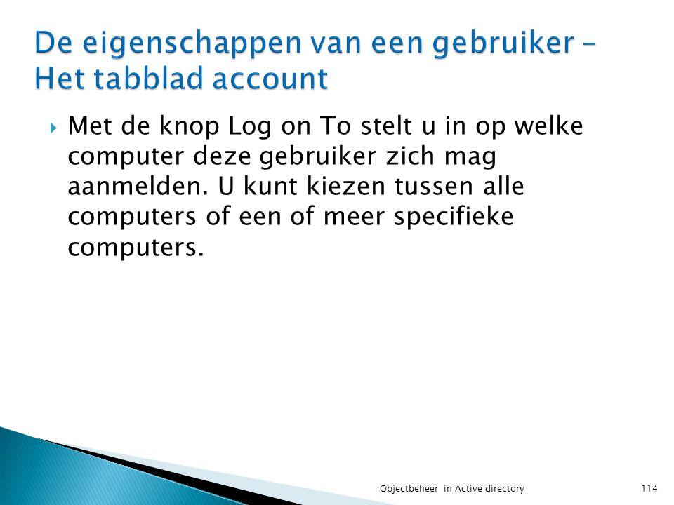  Met de knop Log on To stelt u in op welke computer deze gebruiker zich mag aanmelden. U kunt kiezen tussen alle computers of een of meer specifieke