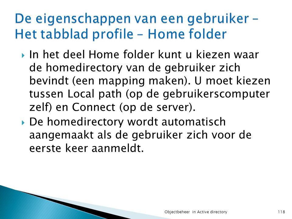  In het deel Home folder kunt u kiezen waar de homedirectory van de gebruiker zich bevindt (een mapping maken). U moet kiezen tussen Local path (op d