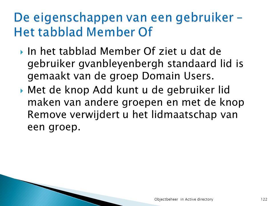  In het tabblad Member Of ziet u dat de gebruiker gvanbleyenbergh standaard lid is gemaakt van de groep Domain Users.  Met de knop Add kunt u de geb