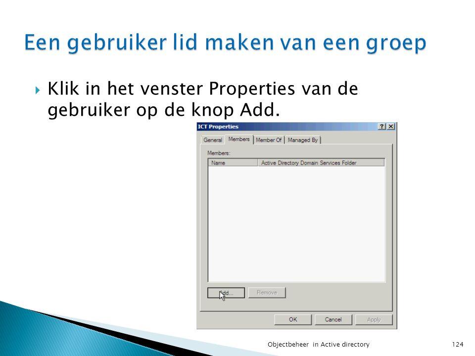  Klik in het venster Properties van de gebruiker op de knop Add. 124Objectbeheer in Active directory