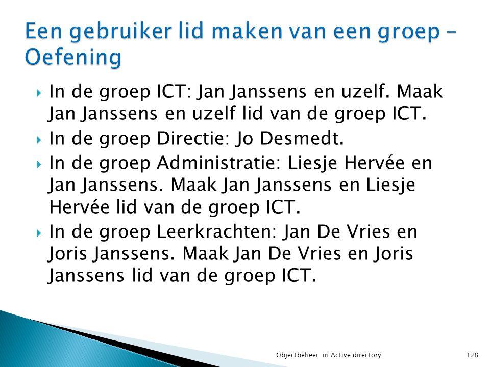  In de groep ICT: Jan Janssens en uzelf. Maak Jan Janssens en uzelf lid van de groep ICT.  In de groep Directie: Jo Desmedt.  In de groep Administr