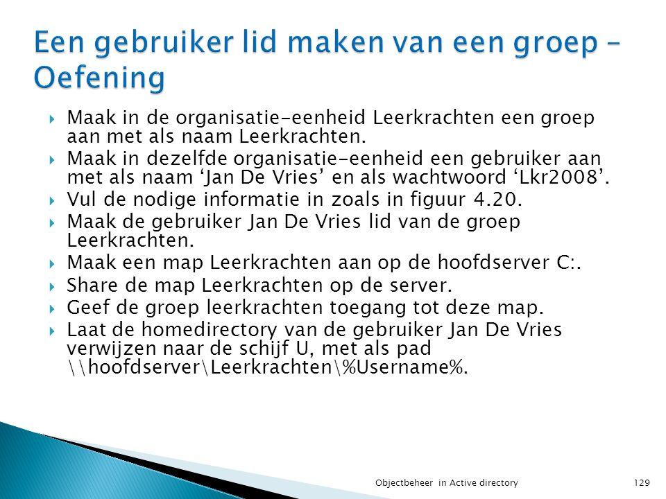 Maak in de organisatie-eenheid Leerkrachten een groep aan met als naam Leerkrachten.  Maak in dezelfde organisatie-eenheid een gebruiker aan met al
