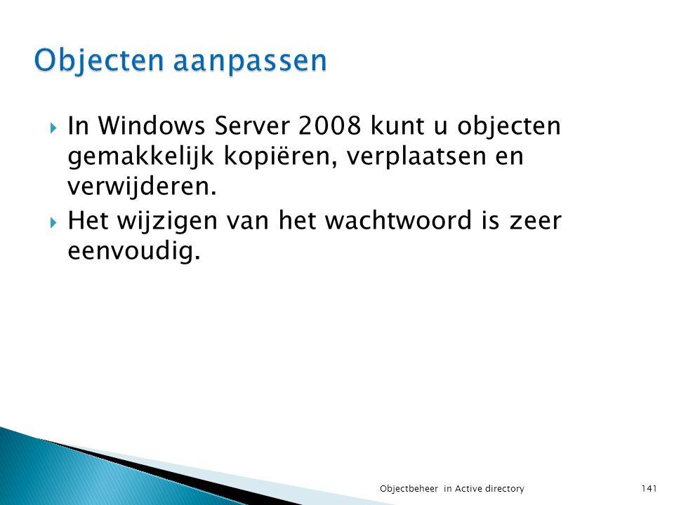  In Windows Server 2008 kunt u objecten gemakkelijk kopiëren, verplaatsen en verwijderen.  Het wijzigen van het wachtwoord is zeer eenvoudig. 141Obj