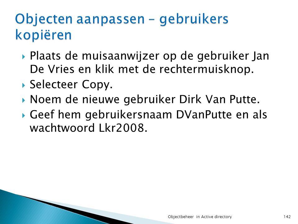  Plaats de muisaanwijzer op de gebruiker Jan De Vries en klik met de rechtermuisknop.  Selecteer Copy.  Noem de nieuwe gebruiker Dirk Van Putte. 