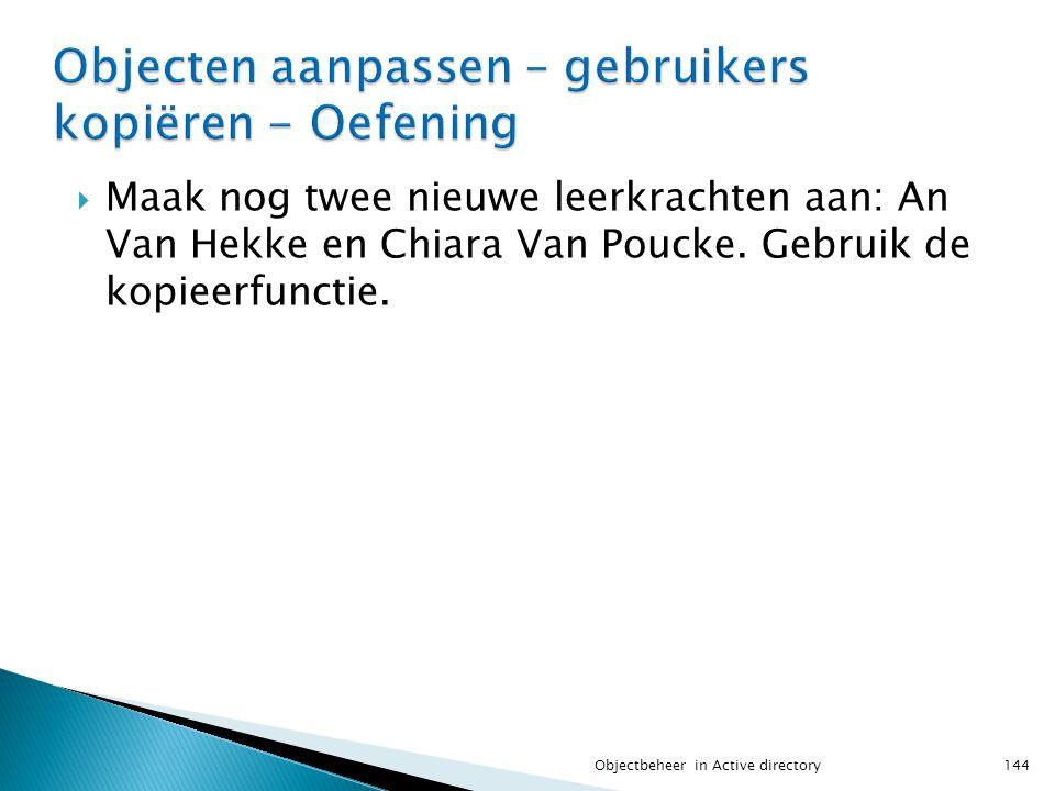  Maak nog twee nieuwe leerkrachten aan: An Van Hekke en Chiara Van Poucke. Gebruik de kopieerfunctie. 144Objectbeheer in Active directory