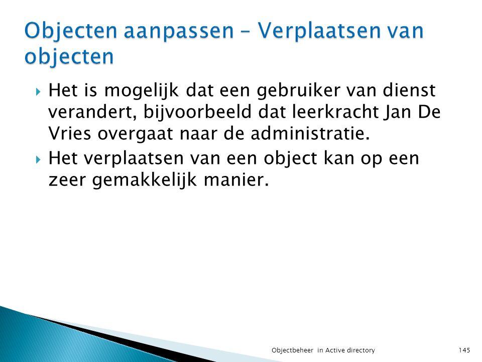  Het is mogelijk dat een gebruiker van dienst verandert, bijvoorbeeld dat leerkracht Jan De Vries overgaat naar de administratie.  Het verplaatsen v