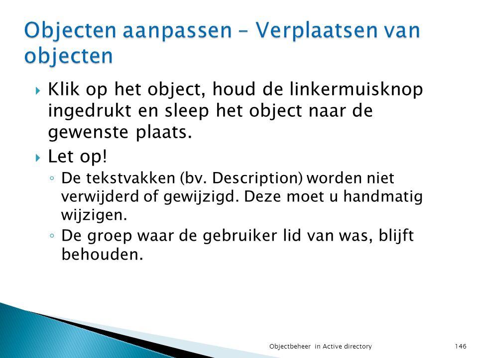  Klik op het object, houd de linkermuisknop ingedrukt en sleep het object naar de gewenste plaats.  Let op! ◦ De tekstvakken (bv. Description) worde
